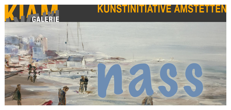 """""""Nass"""" in der KIAM Galerie Amstetten (AT)"""